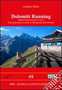 Dolomiti running. Itinerari da percorrere di corsa. Dieci proposte per sessioni di allenamento nelle Dolomiti di Lorenzo Doris edito da DBS, 2014