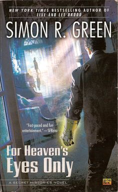 For Heavens Eyes Only is the fifth book in Simon R Green's urban fantasy Secret Histories series.