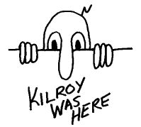 Kilroy was Here--GIs placed the symbol everywhere during WWII. James J. Kilroy, a shipyard inspector, won the 1946 Transit Company of America prize of a real trolly car after proving his authenticity.