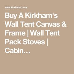 Buy A Kirkham's Wall Tent Canvas & Frame | Wall Tent Pack Stoves | Cabin…