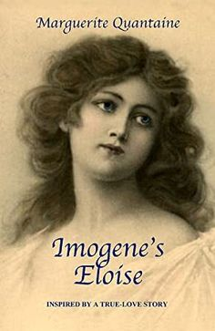 EBook Imogene's Eloise: Inspired by a true-love story Author Marguerite Quantaine, True Love Stories, Love Story, Got Books, Books To Read, What To Read, Book Photography, Romance Books, Free Reading, Free Books