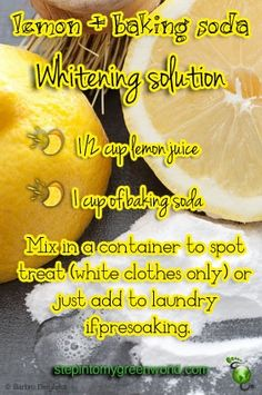 This works very well as a spot treater/pretreat for spots or to add to laundry   Lemon & baking soda whitening (spot) solution also makes a great soft scrub