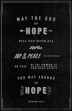 typographicverses:    May the God of hope fill you with all joy and peace in believing, so that by the power of the Holy Spirit you may abound in hope. Romans 15:13. Designed by Jay Roberts.