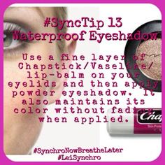 #SyncTip 13 – Waterproof Eyeshadow  Use a fine layer of Chapstick/Vaseline/lip-balm on your eyelids and then apply powder eyeshadow.  It also maintains its color without fading when applied.   #Synchro #SynchroNowBreatheLater #Makeup #ChapstickEyeshadow #LeiSynchro
