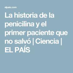 La historia de la penicilina y el primer paciente que no salvó | Ciencia | EL PAÍS