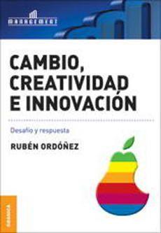 Cambio, creatividad e innovación: desafíos y respuestas / Rubén   Ordóñez. -- Buenos Aires : Granica, 2011    http://recorta.com/ef9183