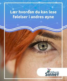 Lær hvordan du kan lese følelser i andres øyne   Å lese følelser i en persons øyne er noe vi alle kan gjøre. Til syvende og sist er blikket hvordan vi som mennesker kommuniserer mest. Den tingen som overfører mest og som vi er forbundet sammen mer intenst med. Velvet