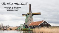 De Kat Windmill - Touring a Working Windmill in the Netherlands! - World Traveling Military Family How To Make Paint, Go Around, Amsterdam Netherlands, Windmill, Day Trip, Touring, Places To Go, Trips, Germany