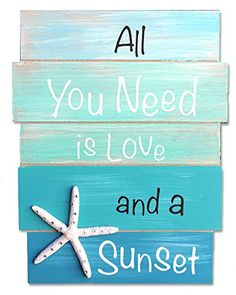 Get this All You Need is Love and a Sunset Wood Plank Sign, which features blue and green colors along with a starfish.  It's perfect for any room in a coastal home.