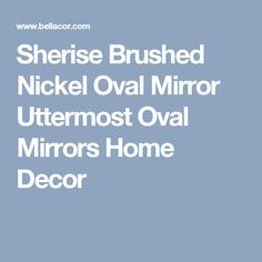 Sherise Brushed Nickel Oval Mirror Uttermost Oval Mirrors Home Decor