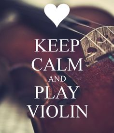KEEP CALM AND PLAY VIOLIN!
