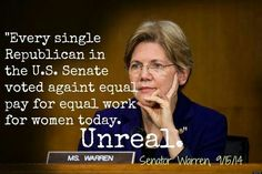 """Every single Republican in the US Senate voted against equal pay for equal work for women today. Troll, Senator Warren, Equal Pay, Elizabeth Warren, Social Issues, Social Justice, Feminism, Thoughts, People"