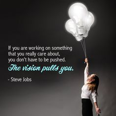 If you are working on something that you really care about, you don't have to be pushed. The vision pulls you. Motivational Quotes, Inspirational Quotes, Inventors, Steve Jobs, You Really, Advice, Wisdom, Thoughts, Sayings