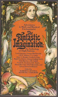 The Fantastic Imagination. Edited by Robert H. Boyer & Kenneth J. Zahorski. With Johann Ludwig Tieck, Lord Dunsany, George MacDonald, John Buchan, J. B. Cabell, Frank R. Stockton, H. E. Bates, Alexander Grin, J. R. R. Tolkien, C. S. Lewis, Mark Van Doren, Lloyd Alexander, Peter S. Beagle, Ursula Le Guin and Sylvia Townsend Warner.