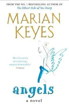 Angels by Marian Keyes, 'I'd always lived a fairly blameless life. Up until the day I left my husband and ran away to Hollywood...'    The best part of Marian Keyes' writing is her ability to be both laugh- and thought-provoking.