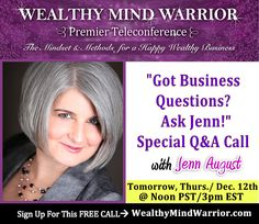 [Free Coaching] Do you have any questions on the four major areas of your biz: lead generation; lead conversion; fulfillment and operations?  Or maybe, a mindset question, too? Wealthy Mind Warrior Teleconference presents Special Q&A Call on Thursday, Dec 12th at Noon PST/ 3 pm EST!  If you are not yet registered for the Wealthy Mind Warrior Teleconference, click here to get your FREE access and gift mindset reset audio right away: www.wealthymindwarrior.com