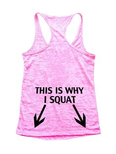 """""""This Is Why I Squat""""í«ÌÎ_Great quality burnout tank top, our burnouts are the HIGHEST quality workout tanks on the market.í«ÌÎ_ Super lightweight around 3.3 ounces and very soft. They are all athleti"""