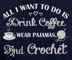 Its like theyre looking into my soul. All I want to do is drink coffee, wear pajamas, and crochet. Knitting Quotes, Knitting Humor, Crochet Humor, Funny Crochet, Crochet Shirt, Love Crochet, Crochet Gloves, Double Crochet, Crochet Lace