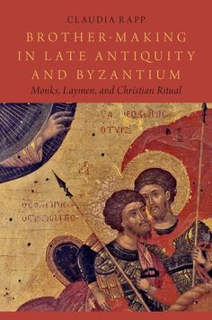 Byzantine News: New Book: Brother-Making in Late Antiquity and Byzantium Monks, Laymen, and Christian Ritual