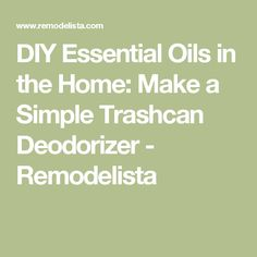 DIY Essential Oils in the Home: Make a Simple Trashcan Deodorizer - Remodelista