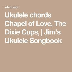 Ukulele chords Chapel of Love, The Dixie Cups,   Jim's Ukulele Songbook