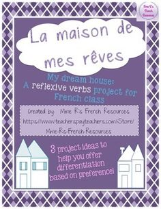 My dream house is a project for French students who are learning the rooms of the house.  Students write using reflexive verbs, so it if a great review and/or assessment for this structure.  Plus, students have the choice of three projects to help teach a variety of learning styles!Students create a project based on their interests:   * A Powerpoint or other computer based project   * A video   * A poster and written paragraphIn this project, students design their dream homes and present…