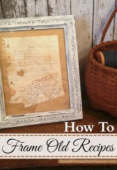 How to Frame Old Family Recipes ~ These are great to hang in the kitchen.