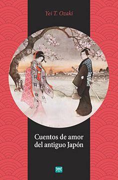 Cuentos de amor del antiguo Japón. Yei T. Ozaki. Editorial Taketombo Books.