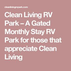 Clean Living RV Park – A Gated Monthly Stay RV Park for those that appreciate Clean Living