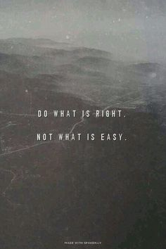 ~DO WHAT IZ RIGHT, NOT EASY~