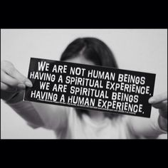 We are spiritual beings...