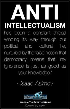 Isaac Asimov on anti-intellectuals. Quotable Quotes, Wisdom Quotes, Me Quotes, Famous Quotes, The Words, Great Quotes, Inspirational Quotes, Political Quotes, Thought Provoking