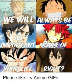Yeah, but I didn't watch and  I will not watch dragon ball and one piece, I will watch Fairy Tail, Naruto - rather no, and Shingeki no Kyojin is my favourite anime ever, I love it, so it's really important in my life. It's a part of my heart. And SAO is really good, one of better animes.