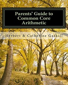 Parents' Guide to Common Core Arithmetic: How to Help Your Child: Herbert S Gaskill Ph.D, Catherine M Gaskill B.A.: 9781496098771: Amazon.com: Books