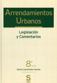 Arrendamientos urbanos : legislación y comentarios / Daniel Loscertales Fuertes. - Madrid : Sepin, D.L. 2013. - 8ª ed.