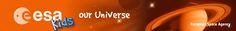 http://www.esa.int/esaKIDSen/SEM536WJD1E_OurUniverse_0.html      Our Universe