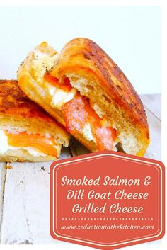 SMOKED SALMON AND DILL GOAT CHEESE GRILLED CHEESE | Seduction in the ...
