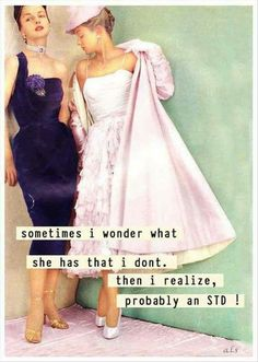 Sometimes I wonder what she has that I don't. Then I realize, probably an STD! Retro Humor, Vintage Humor, Retro Funny, Funny Vintage, Vintage Ladies, Funny Memes, Hilarious, Funny Sayings, Sassy Sayings