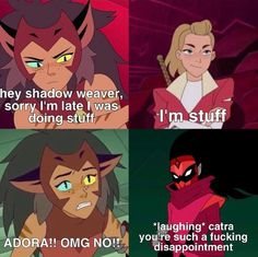 Me: *slaps Shadow Weaver* DON'T YOU EVEN DARE TO CALL HER LIKE THAT AGAIN OR I'M GONNA KILL YOU YOU UNGREATFULL BITCH Geeks, She Ra Princess Of Power, Kids Shows, Hilarious, Funny, Disney Cartoons, Call Her, Dreamworks, Fandoms
