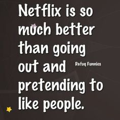 Netflix. To dam Funny!! the more I spend time watching NEIFLIX..the more I Hate Commercials!!!