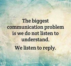 Communication is equal parts listening and speaking