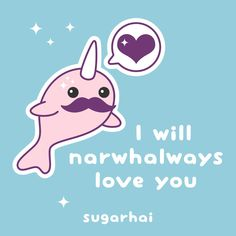 I will narwhalways love you. Kawaii narwhal with a funny love pun. Unicorn Puns, Unicorn Quotes, Narwhal Pictures, Unicorn Pictures, Baby Narwhal, Kawaii Narwhal, Love Puns, Funny Love, Sea Creatures Drawing