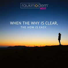 When the why is clear, the how is easy. #leadership #entrepreneur #socent #raukmodern #inspiration #motivation #quote