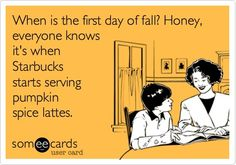 However--they are serving them now. I have had a bazillion already! haha. Friday Love, Pumpkin Spice Latte, Laugh Out Loud, I Laughed, Make It Yourself, Fall Memes, Funny Memes, Comedy, Starbucks