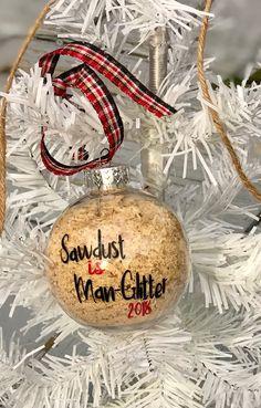 Sawdust is Man Glitter Ornament Glitter Ornaments, Christmas Tree Ornaments, Christmas Decorations, Sawdust Is Man Glitter, Holiday Crafts, Holiday Decor, Funny Presents, Winter Christmas, Christmas Ideas