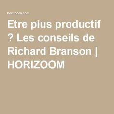 Etre plus productif ? Les conseils de Richard Branson   HORIZOOM