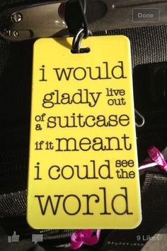 Live out of a suitcase so I can see the world - my life in a nutshell. <3