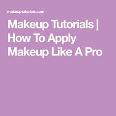 Makeup Tutorials | How To Apply Makeup Like A Pro