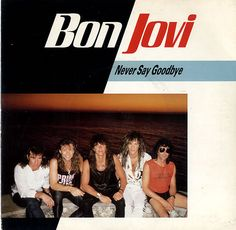 """For Sale - Bon Jovi Never Say Goodbye UK  7"""" vinyl single (7 inch record) - See this and 250,000 other rare & vintage vinyl records, singles, LPs & CDs at http://eil.com"""