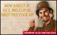 We can all use this occasionally...This is a real poster made by the Department of the Army during WWII, for posting around interior army places, not open to the public, ie barracks, restrooms, etc. It was a warning to not disclose any information, even to family members.